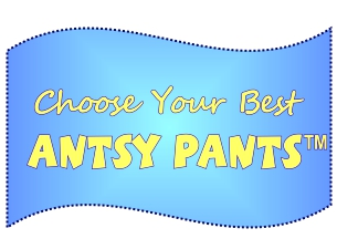 Choose Your Best Antsy Pants™